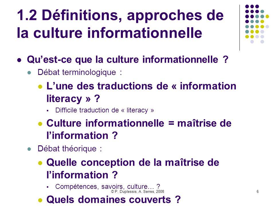 © P. Duplessis, A. Serres, 20086 1.2 Définitions, approches de la culture informationnelle Qu'est-ce que la culture informationnelle ? Débat terminolo
