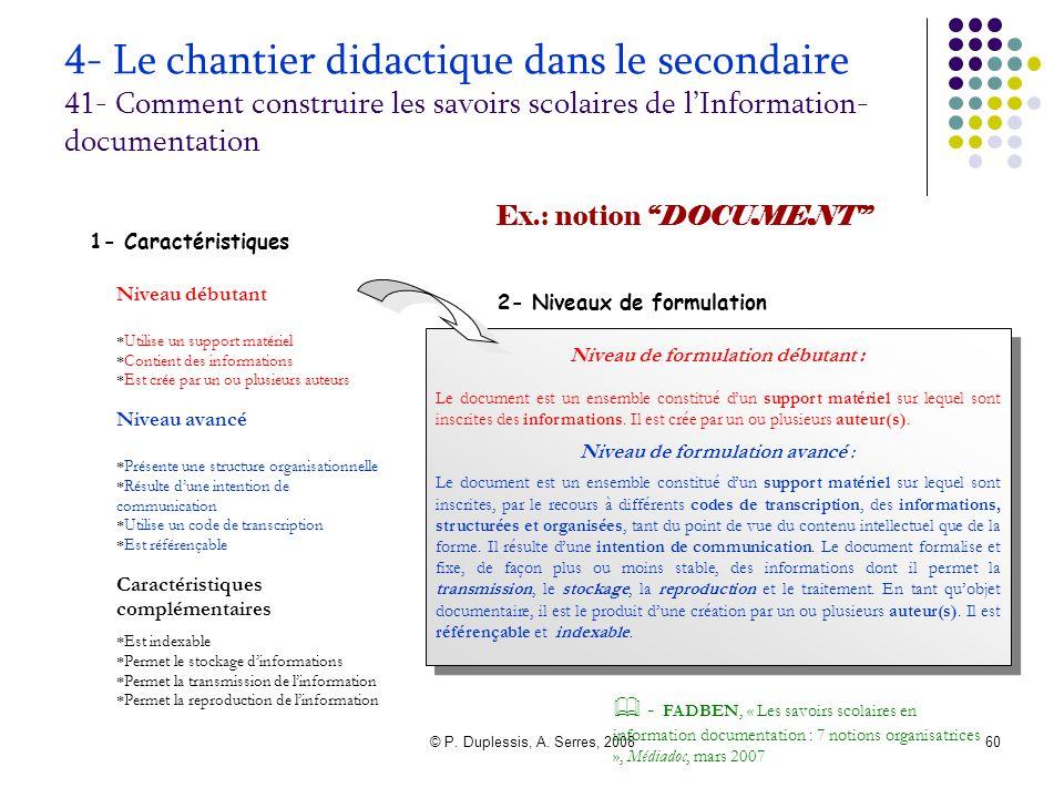 © P. Duplessis, A. Serres, 200860 4- Le chantier didactique dans le secondaire 41- Comment construire les savoirs scolaires de l'Information- document