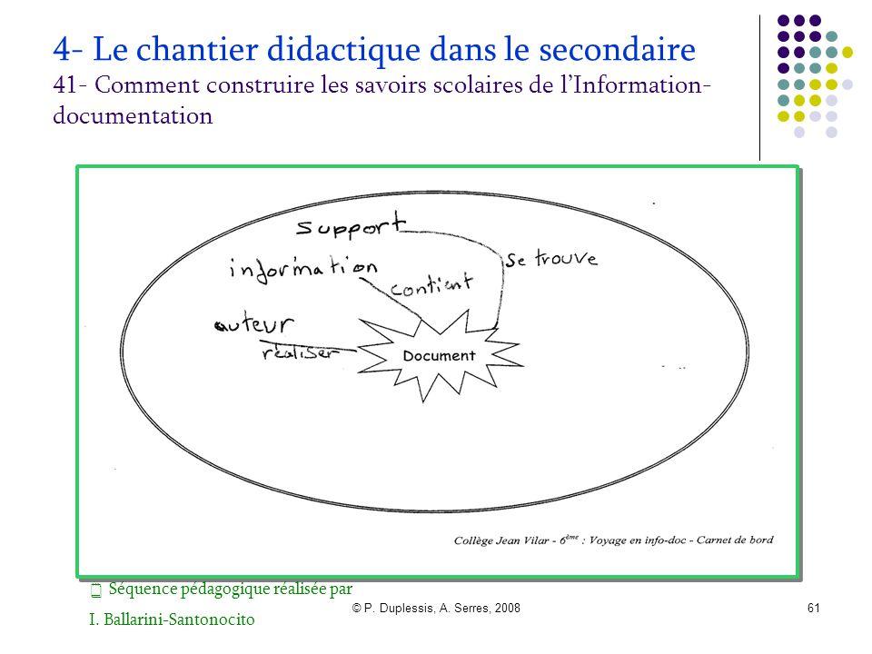 © P. Duplessis, A. Serres, 200861 4- Le chantier didactique dans le secondaire 41- Comment construire les savoirs scolaires de l'Information- document