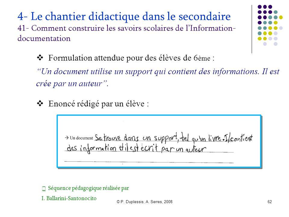 © P. Duplessis, A. Serres, 200862 4- Le chantier didactique dans le secondaire 41- Comment construire les savoirs scolaires de l'Information- document