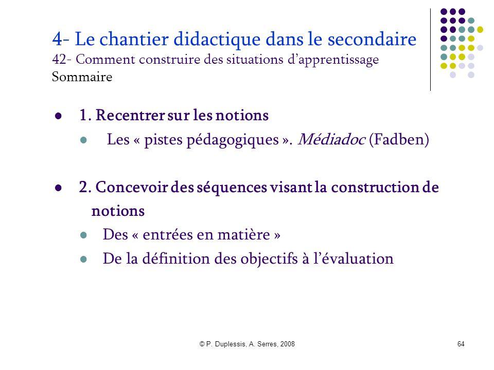 © P. Duplessis, A. Serres, 200864 4- Le chantier didactique dans le secondaire 42- Comment construire des situations d'apprentissage Sommaire 1. Recen