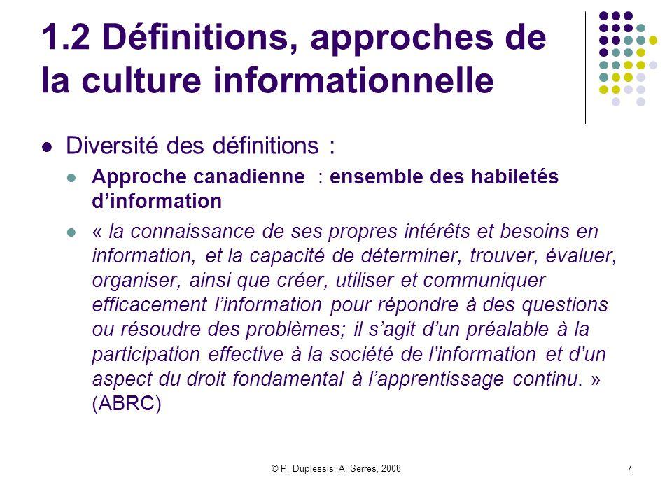 © P. Duplessis, A. Serres, 20087 1.2 Définitions, approches de la culture informationnelle Diversité des définitions : Approche canadienne : ensemble