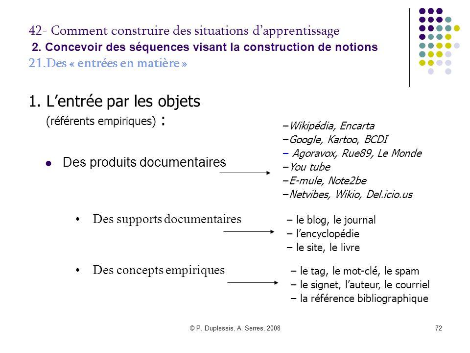© P. Duplessis, A. Serres, 200872 42- Comment construire des situations d'apprentissage 2. Concevoir des séquences visant la construction de notions 2