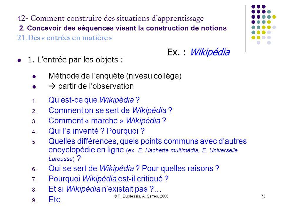 © P. Duplessis, A. Serres, 200873 42- Comment construire des situations d'apprentissage 2. Concevoir des séquences visant la construction de notions 2