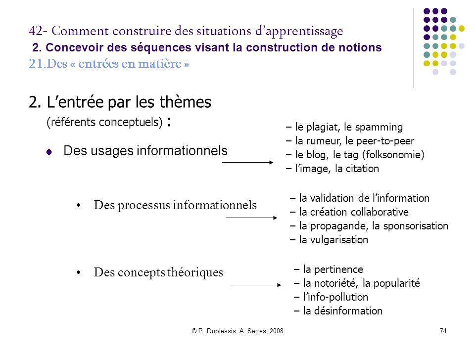 © P. Duplessis, A. Serres, 200874 42- Comment construire des situations d'apprentissage 2. Concevoir des séquences visant la construction de notions 2