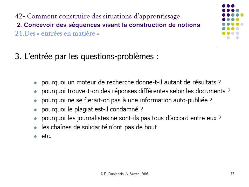 © P. Duplessis, A. Serres, 200877 42- Comment construire des situations d'apprentissage 2. Concevoir des séquences visant la construction de notions 2