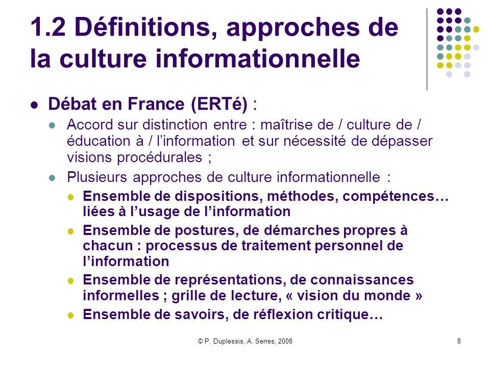 © P. Duplessis, A. Serres, 20088 1.2 Définitions, approches de la culture informationnelle Débat en France (ERTé) : Accord sur distinction entre : maî