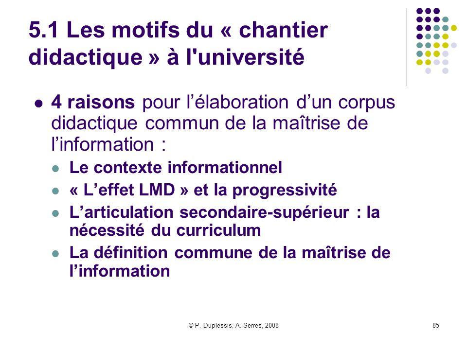 © P. Duplessis, A. Serres, 200885 5.1 Les motifs du « chantier didactique » à l'université 4 raisons pour l'élaboration d'un corpus didactique commun