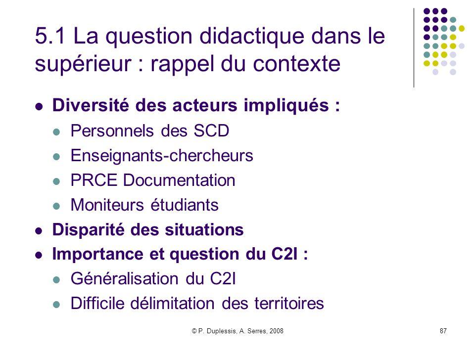 © P. Duplessis, A. Serres, 200887 5.1 La question didactique dans le supérieur : rappel du contexte Diversité des acteurs impliqués : Personnels des S