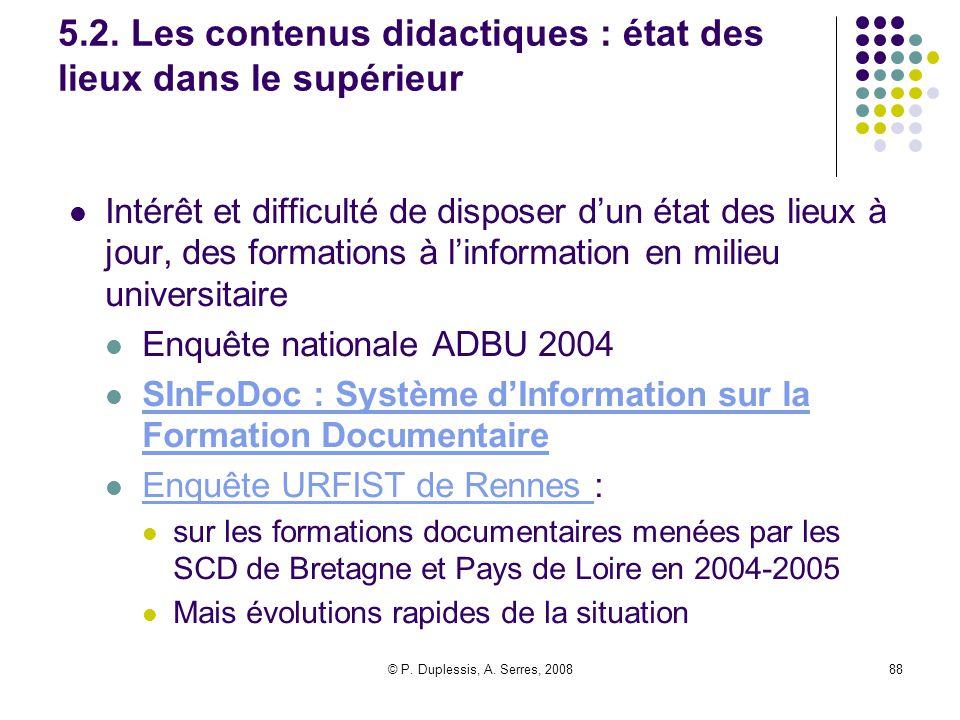 © P. Duplessis, A. Serres, 200888 5.2. Les contenus didactiques : état des lieux dans le supérieur Intérêt et difficulté de disposer d'un état des lie