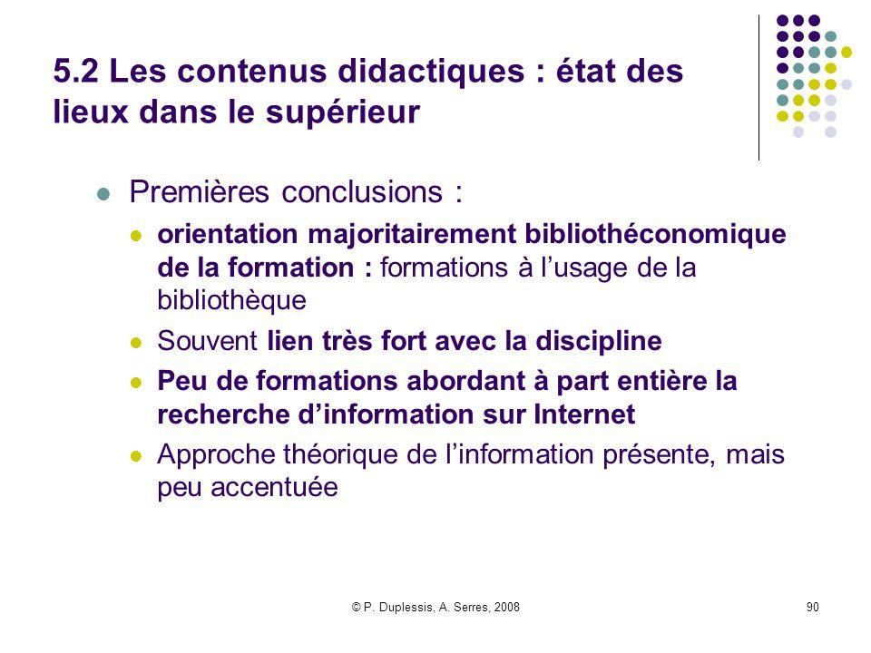 © P. Duplessis, A. Serres, 200890 5.2 Les contenus didactiques : état des lieux dans le supérieur Premières conclusions : orientation majoritairement