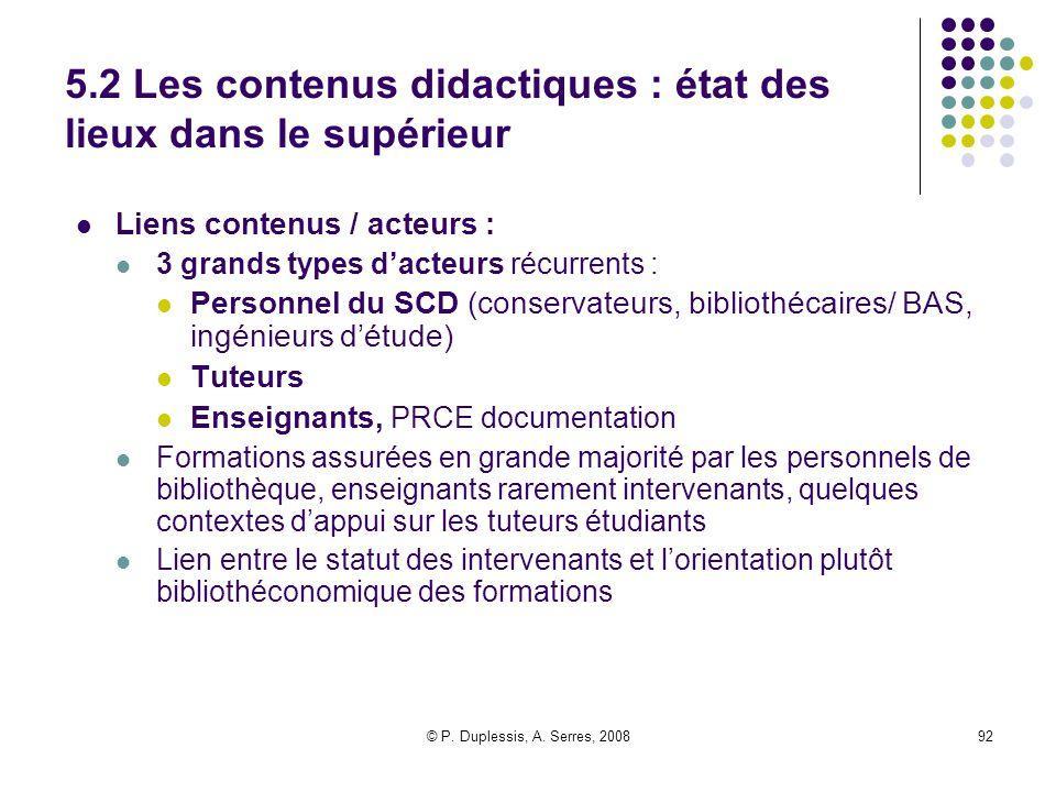 © P. Duplessis, A. Serres, 200892 5.2 Les contenus didactiques : état des lieux dans le supérieur Liens contenus / acteurs : 3 grands types d'acteurs