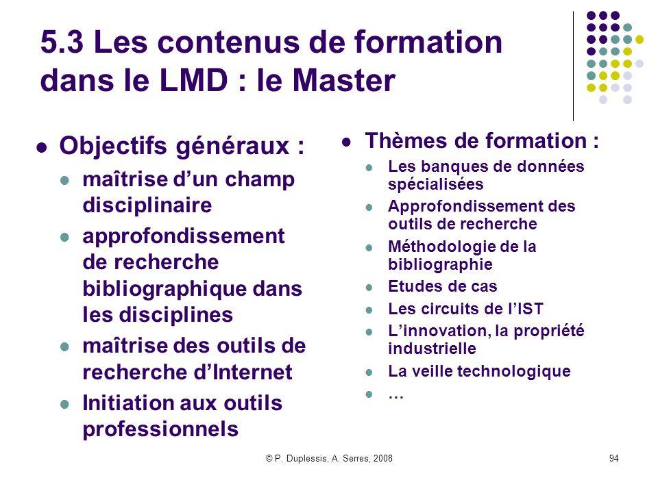 © P. Duplessis, A. Serres, 200894 5.3 Les contenus de formation dans le LMD : le Master Objectifs généraux : maîtrise d'un champ disciplinaire approfo
