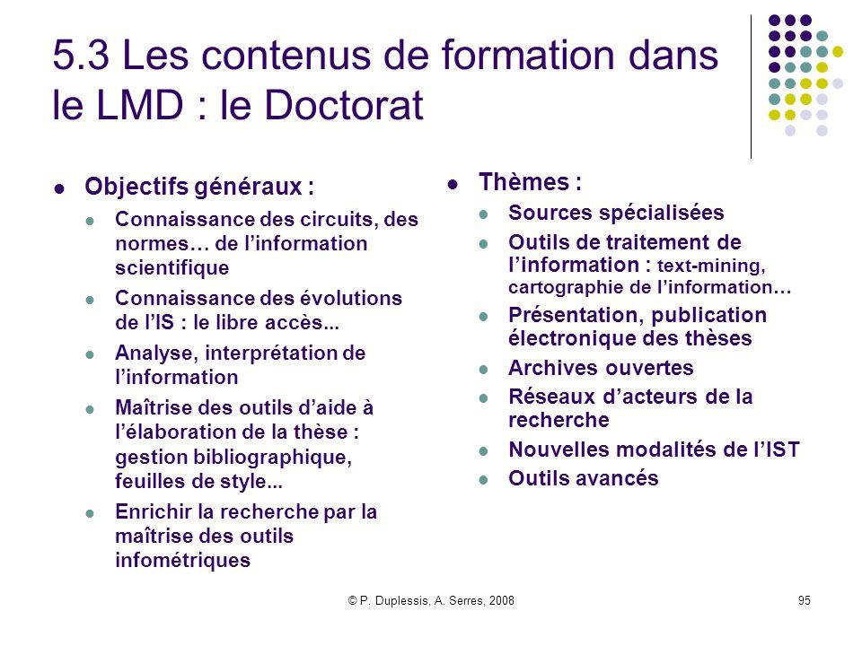 © P. Duplessis, A. Serres, 200895 5.3 Les contenus de formation dans le LMD : le Doctorat Objectifs généraux : Connaissance des circuits, des normes…