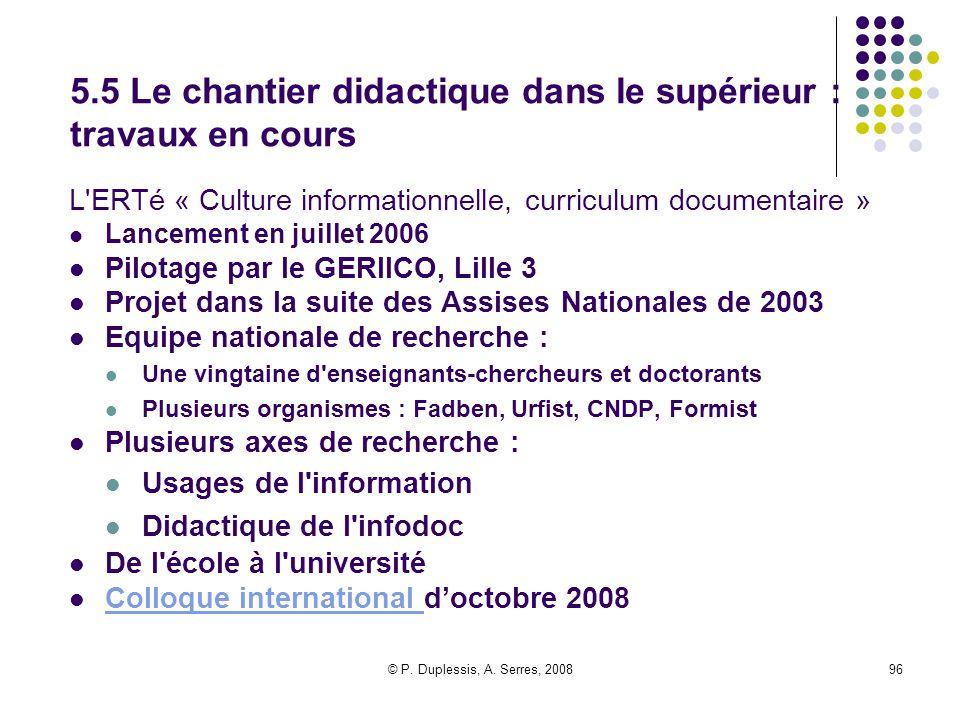 © P. Duplessis, A. Serres, 200896 5.5 Le chantier didactique dans le supérieur : travaux en cours L'ERTé « Culture informationnelle, curriculum docume