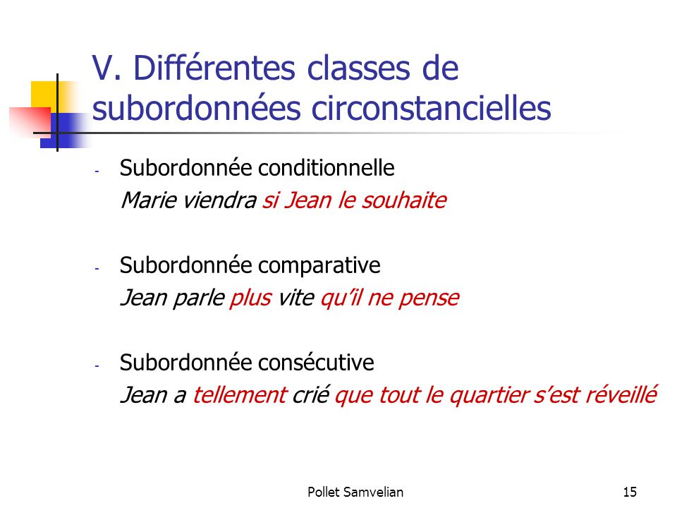 Pollet Samvelian15 V. Différentes classes de subordonnées circonstancielles - Subordonnée conditionnelle Marie viendra si Jean le souhaite - Subordonn