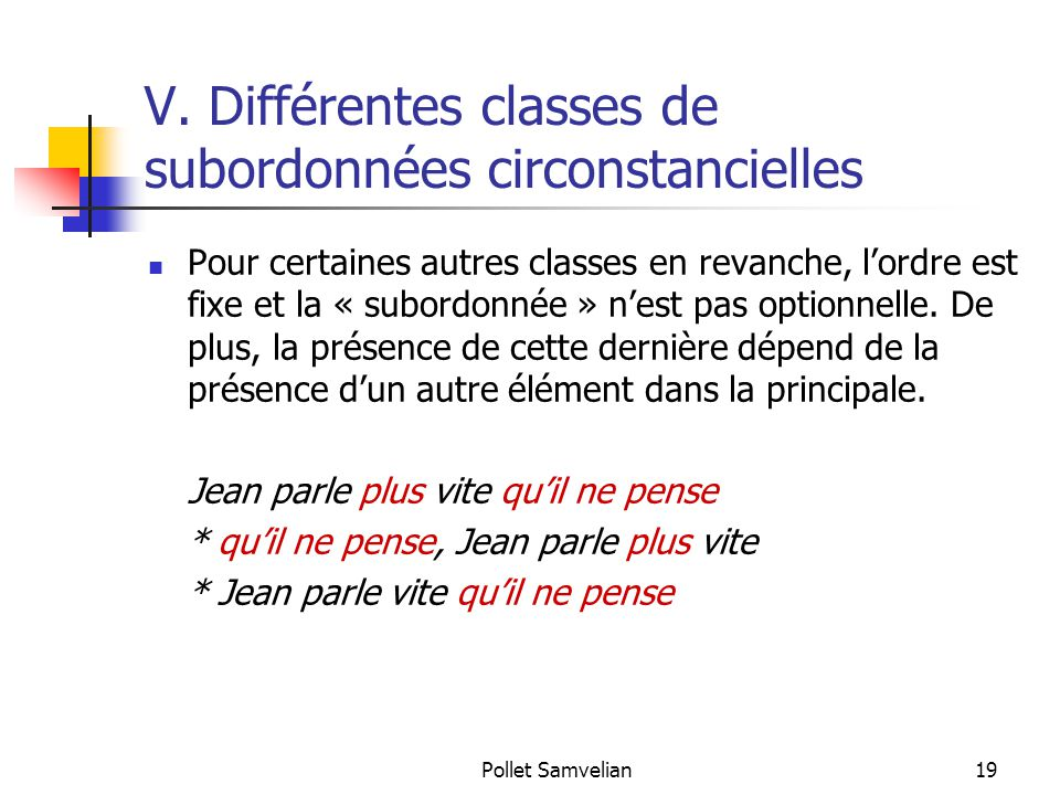 Pollet Samvelian19 V. Différentes classes de subordonnées circonstancielles Pour certaines autres classes en revanche, l'ordre est fixe et la « subord