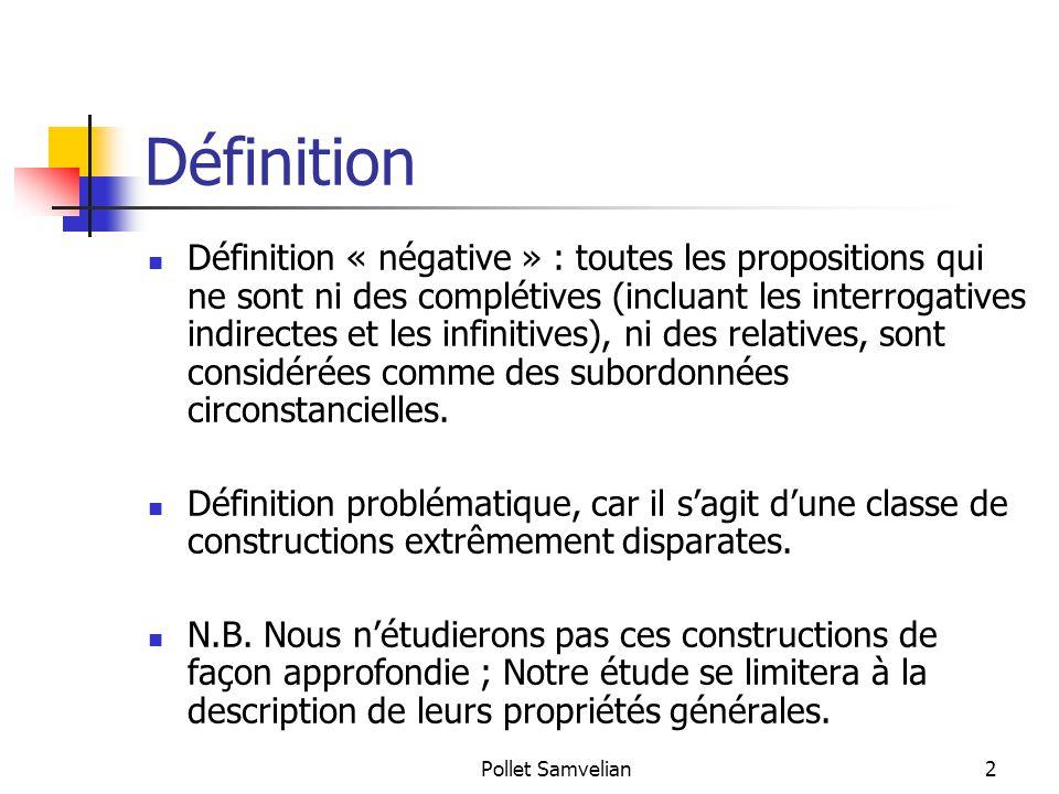 Pollet Samvelian2 Définition Définition « négative » : toutes les propositions qui ne sont ni des complétives (incluant les interrogatives indirectes et les infinitives), ni des relatives, sont considérées comme des subordonnées circonstancielles.