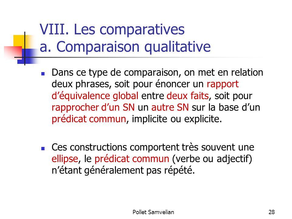 Pollet Samvelian28 VIII. Les comparatives a. Comparaison qualitative Dans ce type de comparaison, on met en relation deux phrases, soit pour énoncer u