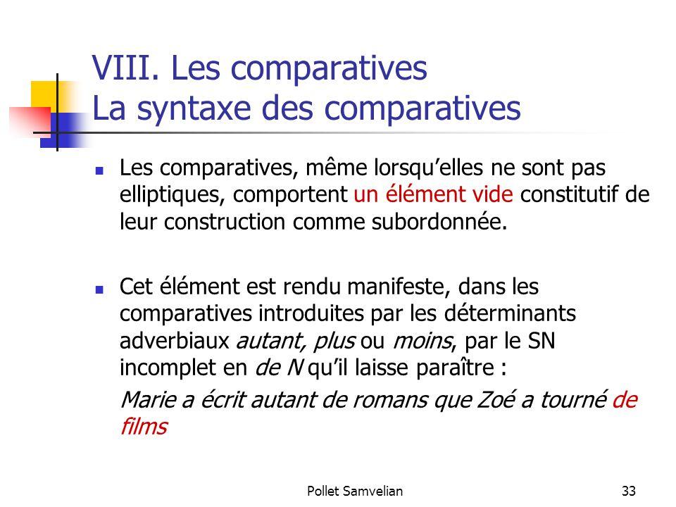 Pollet Samvelian33 VIII. Les comparatives La syntaxe des comparatives Les comparatives, même lorsqu'elles ne sont pas elliptiques, comportent un éléme