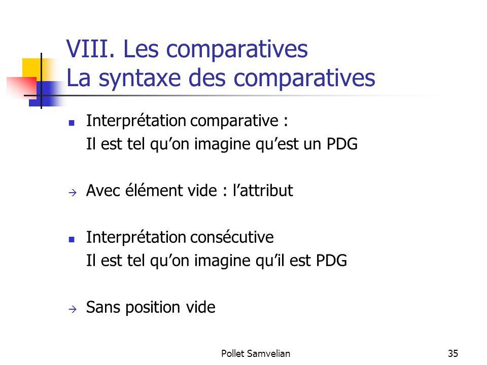 Pollet Samvelian35 VIII. Les comparatives La syntaxe des comparatives Interprétation comparative : Il est tel qu'on imagine qu'est un PDG  Avec éléme