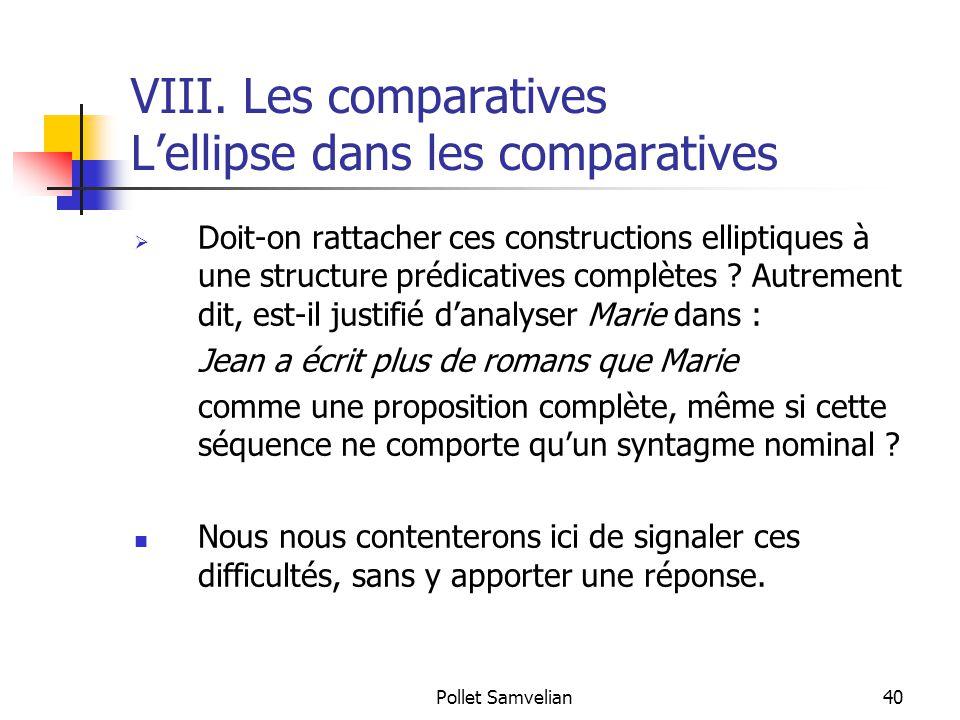 Pollet Samvelian40 VIII. Les comparatives L'ellipse dans les comparatives  Doit-on rattacher ces constructions elliptiques à une structure prédicativ