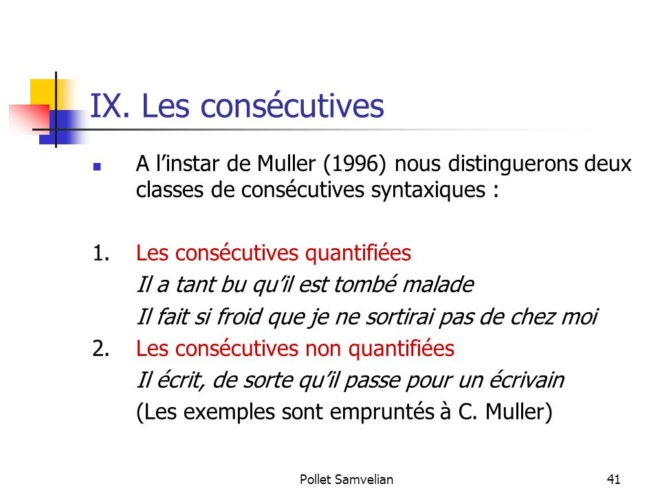 Pollet Samvelian41 IX. Les consécutives A l'instar de Muller (1996) nous distinguerons deux classes de consécutives syntaxiques : 1.Les consécutives q