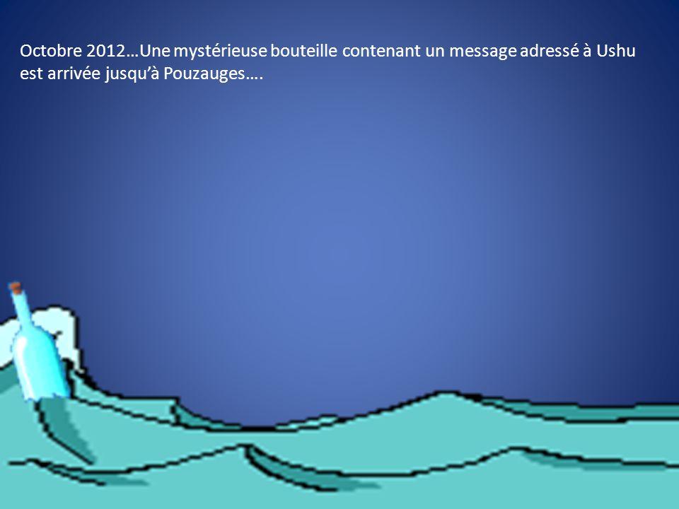 Octobre 2012…Une mystérieuse bouteille contenant un message adressé à Ushu est arrivée jusqu'à Pouzauges….