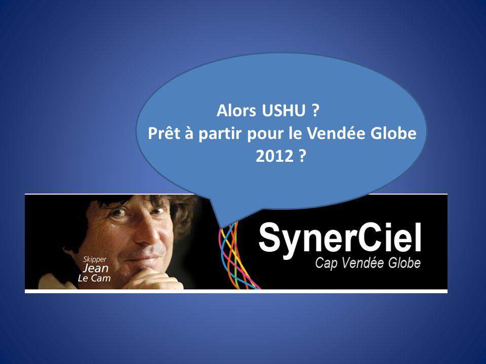 Alors USHU ? Prêt à partir pour le Vendée Globe 2012 ?