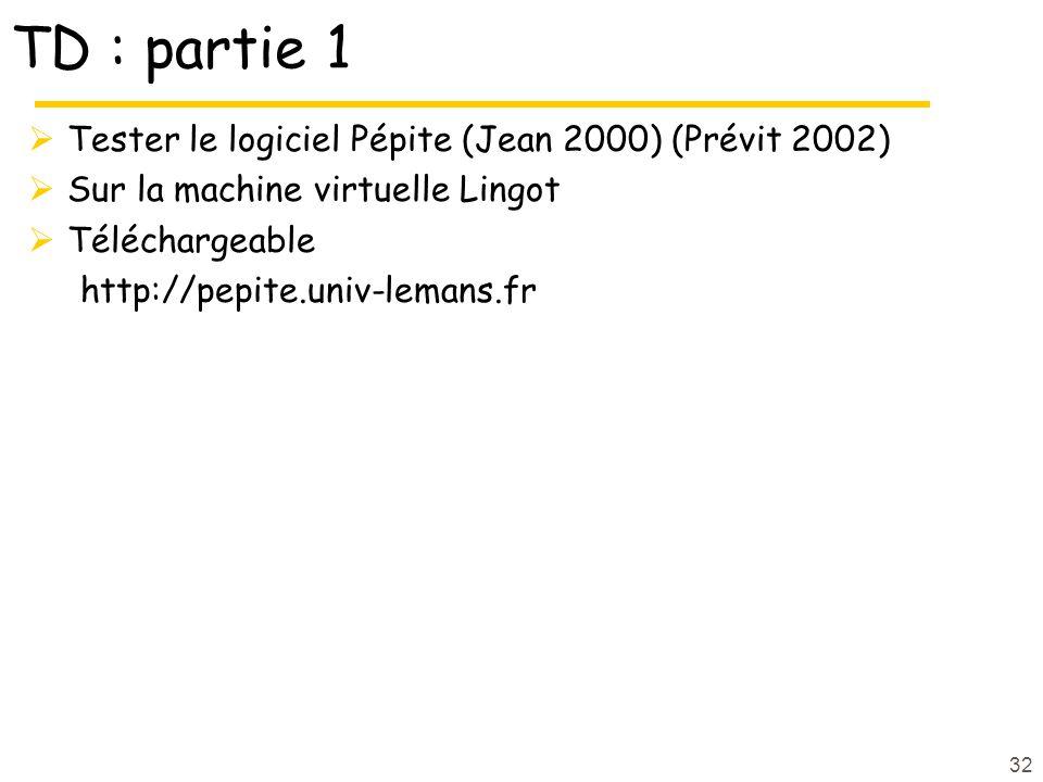 TD : partie 1  Tester le logiciel Pépite (Jean 2000) (Prévit 2002)  Sur la machine virtuelle Lingot  Téléchargeable http://pepite.univ-lemans.fr 32