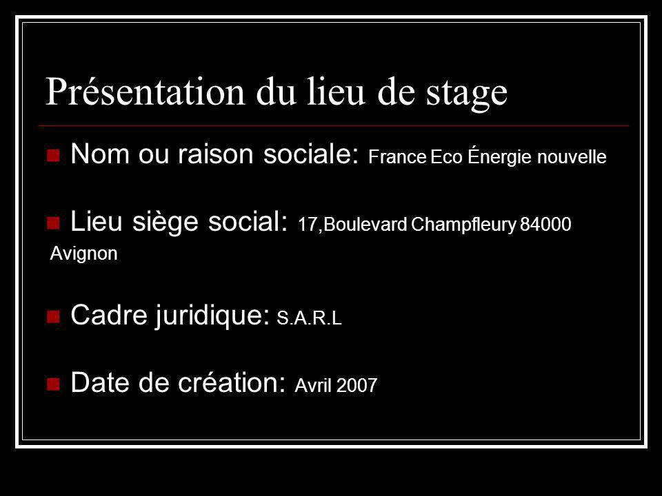 Présentation du lieu de stage Nom ou raison sociale: France Eco Énergie nouvelle Lieu siège social: 17,Boulevard Champfleury 84000 Avignon Cadre juridique: S.A.R.L Date de création: Avril 2007
