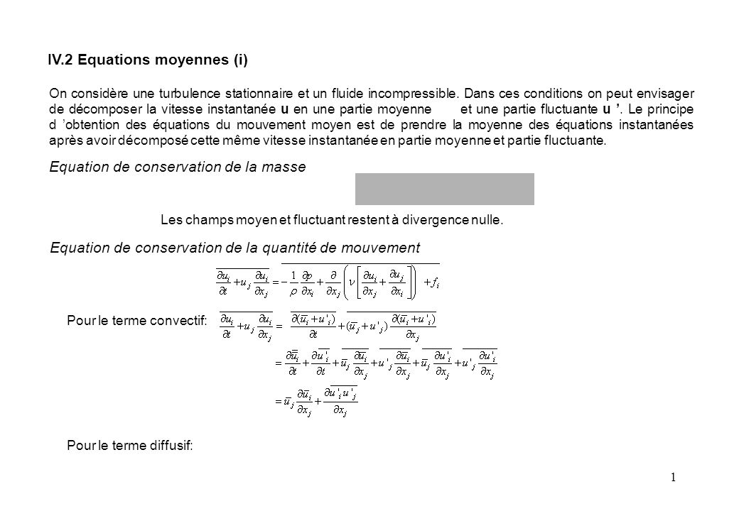 1 IV.2 Equations moyennes (i) On considère une turbulence stationnaire et un fluide incompressible.