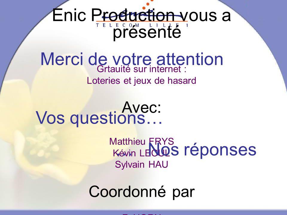 Enic Production vous a présenté Grtauité sur internet : Loteries et jeux de hasard Avec: Matthieu FRYS Kévin LECUL Sylvain HAU Coordonné par F.