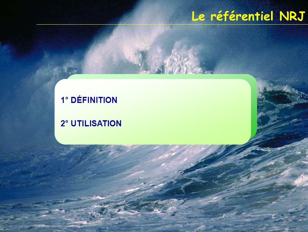 Le référentiel NRJ 1° DÉFINITION 2° UTILISATION