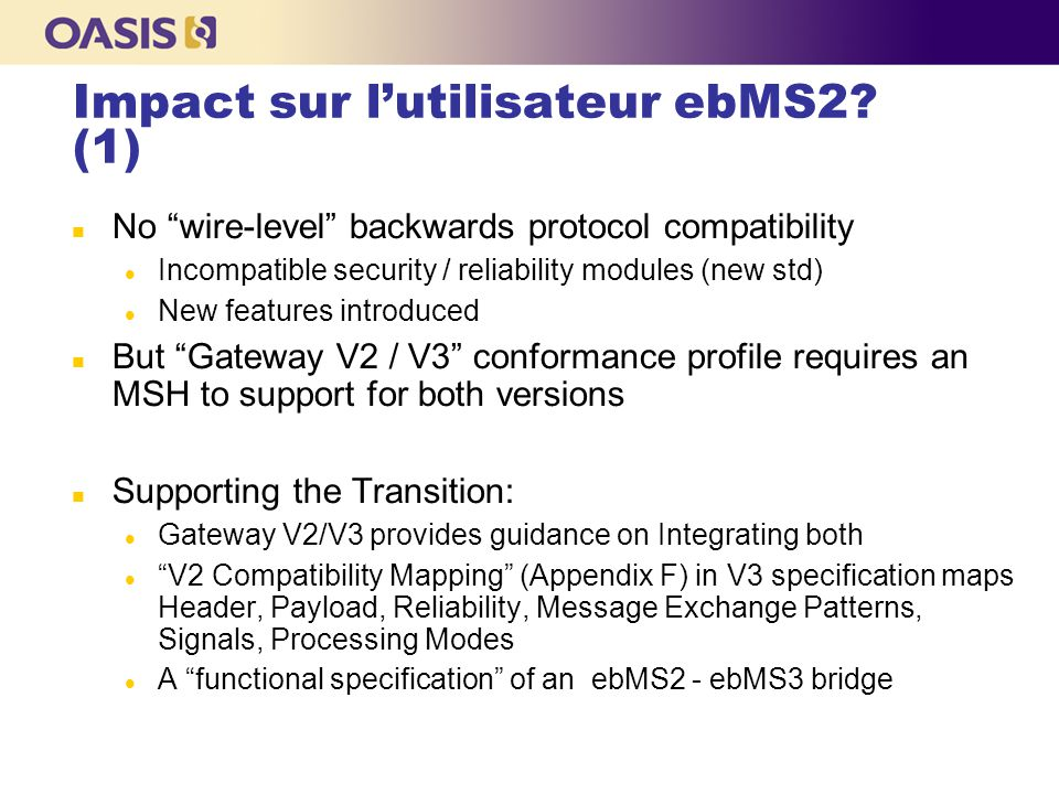 "Impact sur l'utilisateur ebMS2? (1) ‏ No ""wire-level"" backwards protocol compatibility Incompatible security / reliability modules (new std) New featu"
