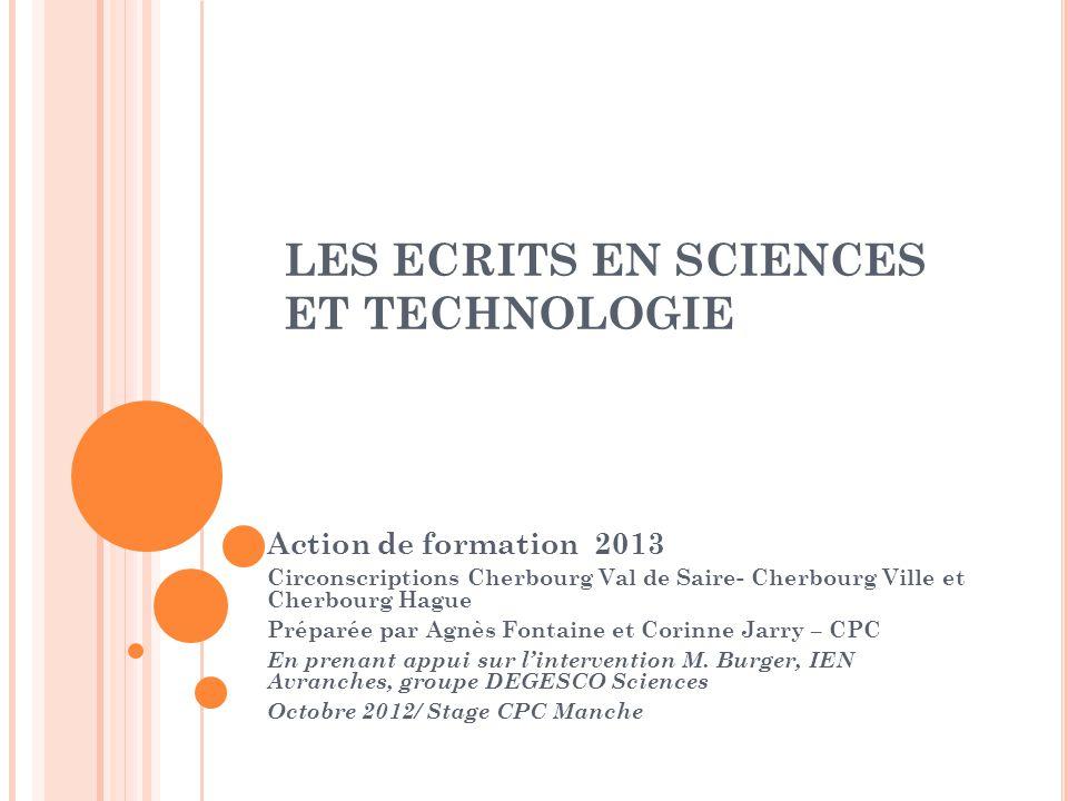 LES ECRITS EN SCIENCES ET TECHNOLOGIE Action de formation 2013 Circonscriptions Cherbourg Val de Saire- Cherbourg Ville et Cherbourg Hague Préparée pa