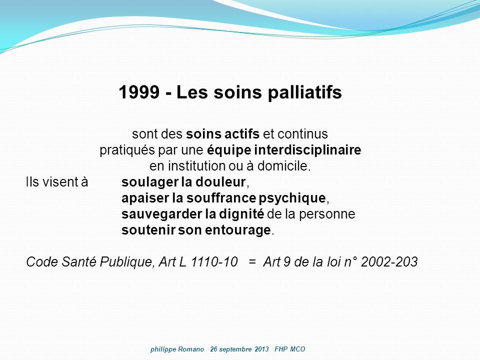 1999 - Les soins palliatifs sont des soins actifs et continus pratiqués par une équipe interdisciplinaire en institution ou à domicile. Ils visent àso