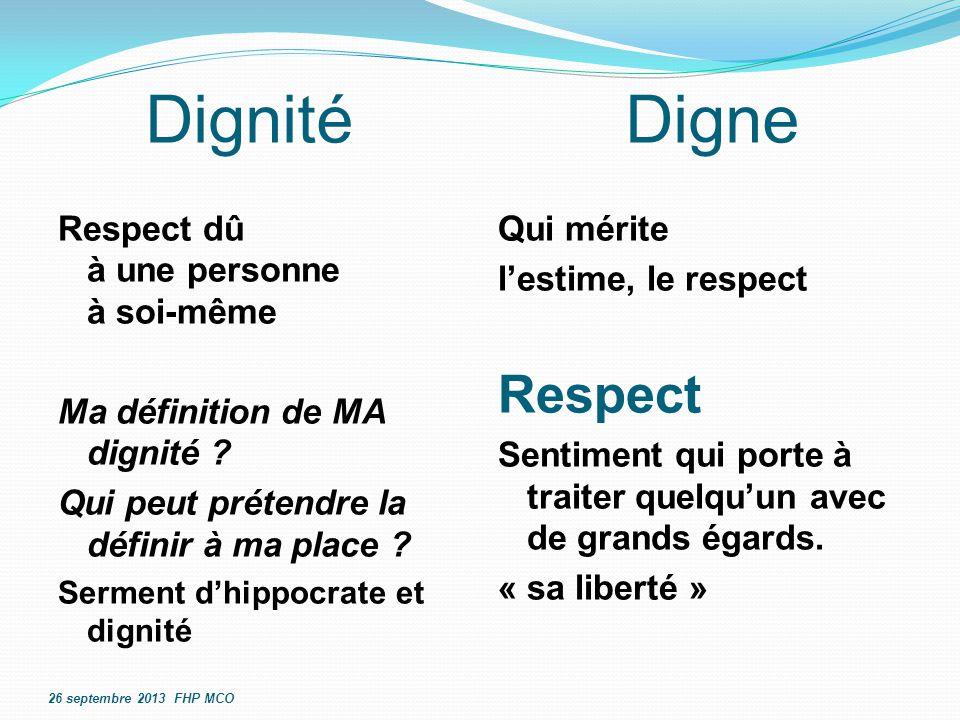 DignitéDigne Respect dû à une personne à soi-même Ma définition de MA dignité ? Qui peut prétendre la définir à ma place ? Serment d'hippocrate et dig