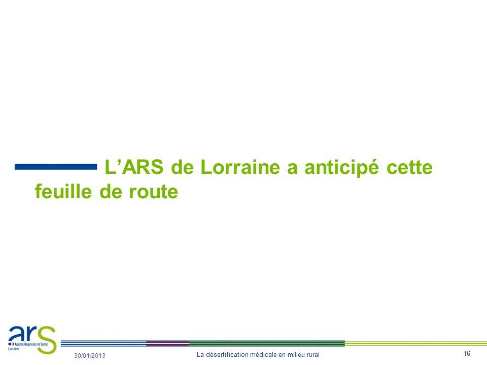 16 La désertification médicale en milieu rural 31/10/2012 30/01/2013 L'ARS de Lorraine a anticipé cette feuille de route