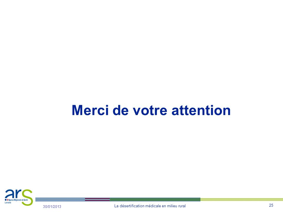 25 La désertification médicale en milieu rural 31/10/2012 30/01/2013 Merci de votre attention