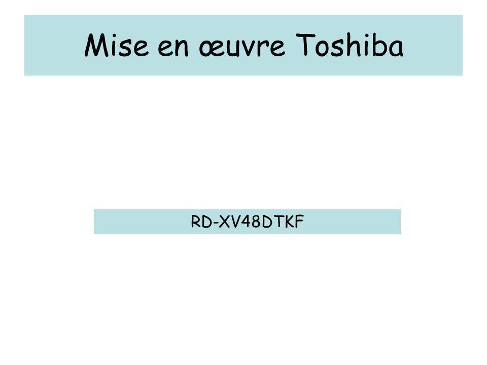 Mise en œuvre Toshiba RD-XV48DTKF