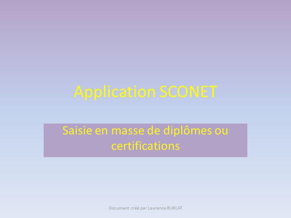 Application SCONET Création de nouveaux élèves Saisie en masse de diplômes ou certifications Document créé par Laurence BURLAT