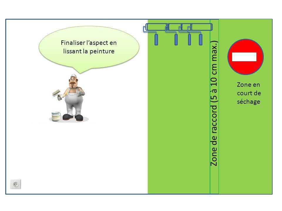 Finaliser l'aspect en lissant la peinture Zone en court de séchage Zone de raccord (5 à 10 cm max.)