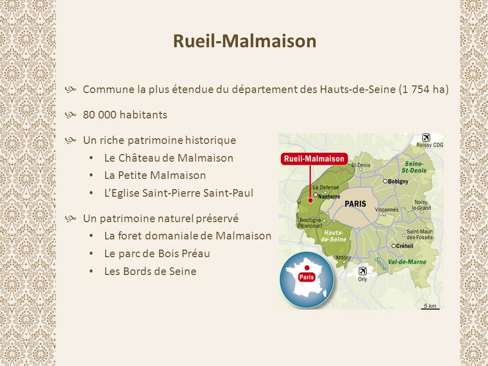 Rueil-Malmaison  Commune la plus étendue du département des Hauts-de-Seine (1 754 ha)  80 000 habitants  Un riche patrimoine historique Le Château