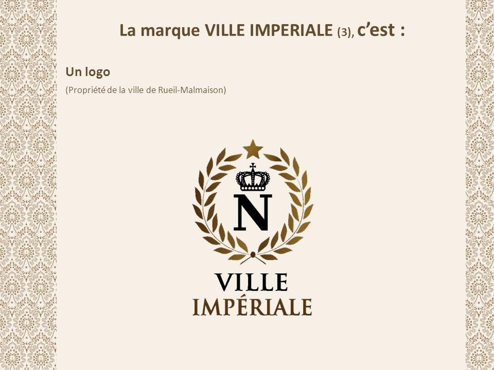 La marque VILLE IMPERIALE (3), c'est : Un logo (Propriété de la ville de Rueil-Malmaison)