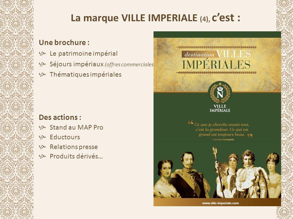 La marque VILLE IMPERIALE (4), c'est : Une brochure :  Le patrimoine impérial  Séjours impériaux (offres commerciales)  Thématiques impériales Des