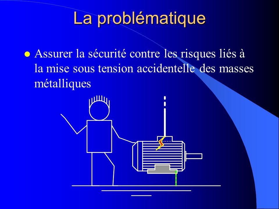 La problématique l Assurer la sécurité contre les risques liés à la mise sous tension accidentelle des masses métalliques