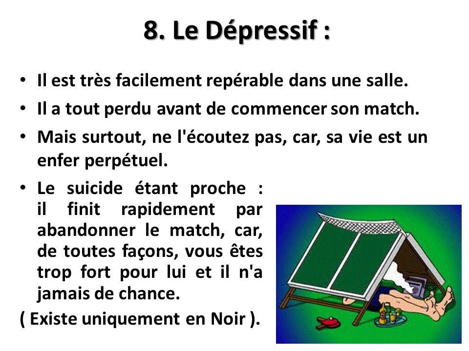 8. Le Dépressif : Il est très facilement repérable dans une salle. Il a tout perdu avant de commencer son match. Mais surtout, ne l'écoutez pas, car,