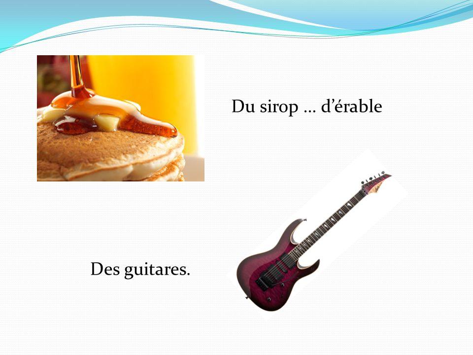 Du sirop … d'érable Des guitares.