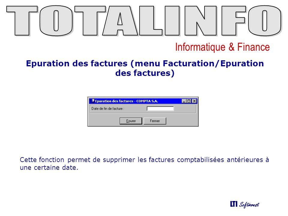 Informatique & Finance LTI Softinvest Epuration des factures (menu Facturation/Epuration des factures) Cette fonction permet de supprimer les factures